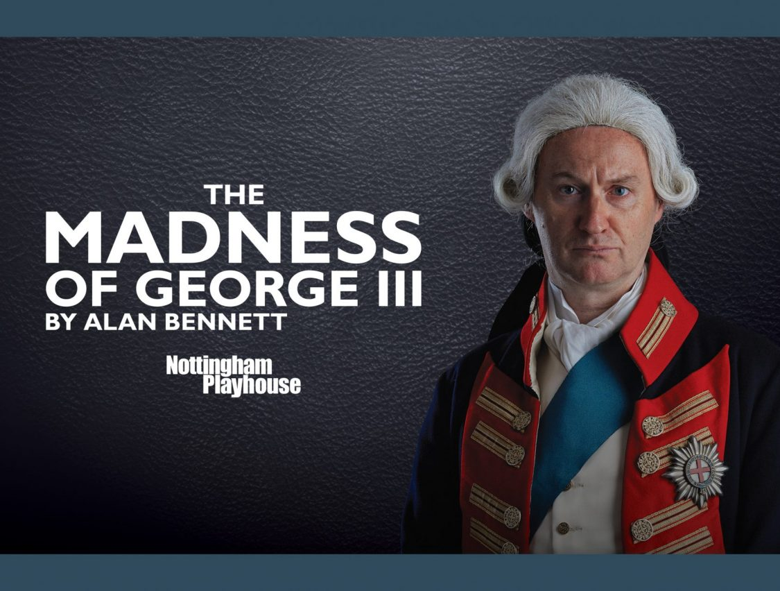 Nottingham Playhouse Goes Global: National Theatre Live Announces The Madness of George III Broadcast